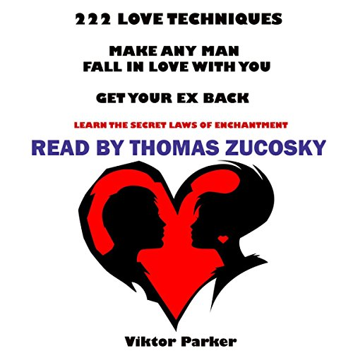 222 Love Techniques to Make Any Man Fall in Love with You and Get Your Ex Back audiobook cover art