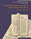 Treasures of Knowledge: An Inventory of the Ottoman Palace Library (1502/3-1503/4) (2 vols) (Muqarnas Supplements)