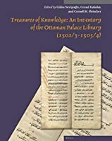 Treasures of Knowledge - An Inventory of the Ottoman Palace Library 1502/3-1503/4: Essays + Transliteration and Facsimile, Register of Books Kitab Al-kutub (Muqarnas Supplements)