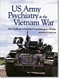 US Army Psychiatry in the Vietnam War: New Challenges in Extended Counterinsurgency Warfare (Textbooks of Military Medicine)