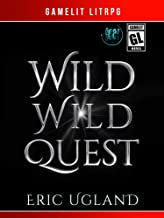 Wild Wild Quest: A LitRPG/Gamelit Adventure (The Good Guys Book 12)