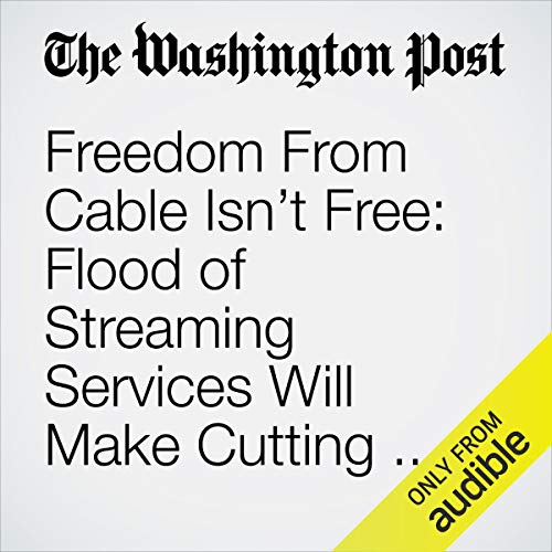 Freedom From Cable Isn't Free: Flood of Streaming Services Will Make Cutting the Cord More Complicated copertina