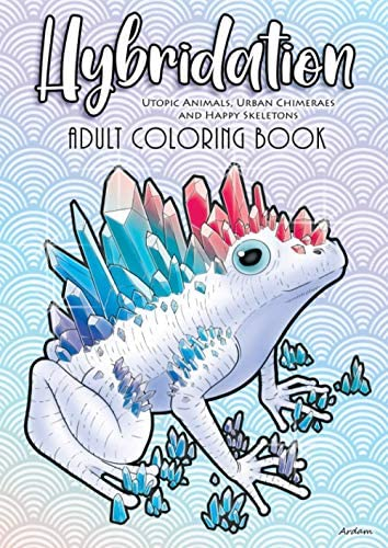 HYBRIDATION An Adult Coloring Book Utopics Animals Urban Chimeraes Underwater Scenery Happy product image