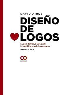 Diseño de logos. La guía definitiva para crear la identidad visual de una marca. Segunda Edición (Espacio De Diseño)
