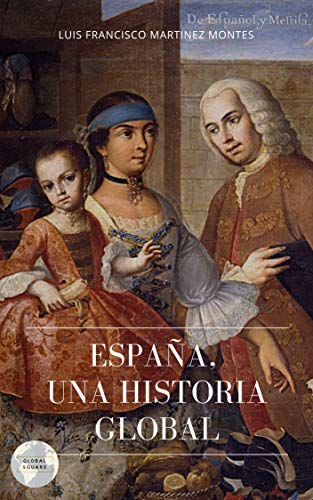 ESPAÑA: UNA HISTORIA GLOBAL eBook: MARTINEZ MONTES, LUIS FRANCISCO: Amazon.es: Tienda Kindle