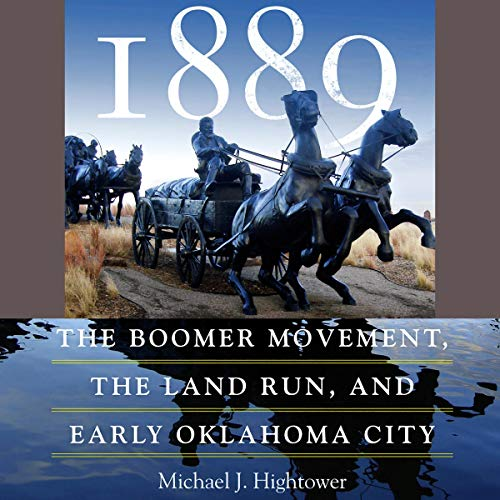 1889: The Boomer Movement, the Land Run, and Early Oklahoma City cover art