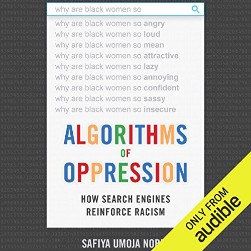 Algorithms of Oppression     How Search Engines Reinforce Racism              De :                                                                                                                                 Safiya Umoja Noble                               Lu par :                                                                                                                                 Shayna Small                      Durée : 6 h et 21 min     Pas de notations     Global 0,0