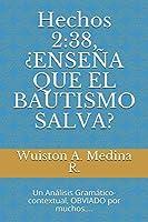 Hechos 2:38, ¿ENSEÑA QUE EL BAUTISMO SALVA?: Un Análisis Gramático-contextual, OBVIADO por muchos....