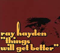 Things Will Get Better by Ray Hayden (1998-12-19)