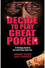 Decide to Play Great Poker: A Strategy Guide to No-Limit Texas Hold Em Kindle Edition