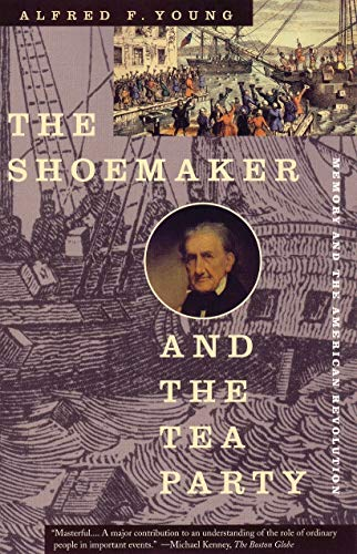 The Shoemaker and the Tea Party: Memory and the American...