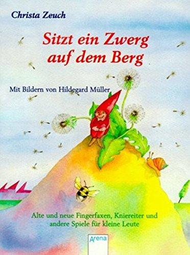 Sitzt ein Zwerg auf dem Berg: Alte und neue Fingerfaxen, Kniereiter und andere Spiele für kleine Leute (Arena Taschenbücher)
