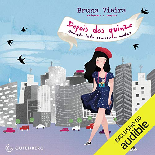 Depois Dos Quinze [After Fifteen]     Quando Tudo Comecou A Mudar [When It All Started to Change]              By:                                                                                                                                 Bruna Vieira                               Narrated by:                                                                                                                                 Arianny Carvalho                      Length: 4 hrs and 33 mins     Not rated yet     Overall 0.0