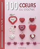 100 coeurs au crochet : Bordures & galons, motifs, napperons, fleurs (Crochet facile)