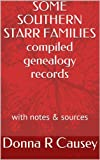 SOME SOUTHERN STARR FAMILIES Compiled Genealogy Records, Notes, Biographies, Census & Sources (Alabama Pioneer Descendants) (Kindle Edition)
