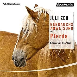 Gebrauchsanweisung für Pferde                   Autor:                                                                                                                                 Juli Zeh                               Sprecher:                                                                                                                                 Nina West                      Spieldauer: 4 Std. und 38 Min.     30 Bewertungen     Gesamt 4,6