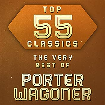 Top 55 Classics - The Very Best of Porter Wagoner