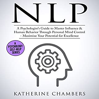 NLP: A Psychologist's Guide to Master Influence & Human Behavior Through Personal Mind Control cover art