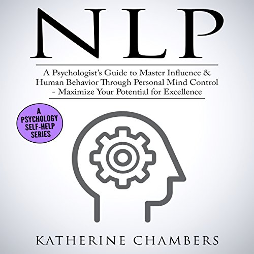 NLP: A Psychologist's Guide to Master Influence & Human Behavior Through Personal Mind Control audiobook cover art