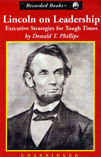 Executive Strategies for Tough Times Lincoln on Leadership