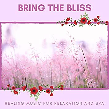 Bring The Bliss - Healing Music For Relaxation And Spa