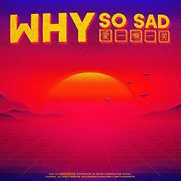 Why So Sad?