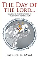 The Day of the Lord...: Unveiling the Mysteries in the Book of Revelation