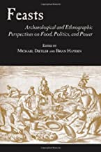 Feasts: Archaeological and Ethnographic Pespectives on Food, Politics, and Power