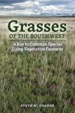 Grasses of the Southwest: A Key to Common Species Using Vegetative...