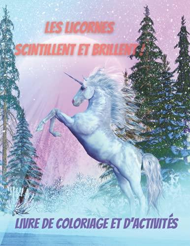 Les licornes scintillent et brillent ! Livre de coloriage et d'activites