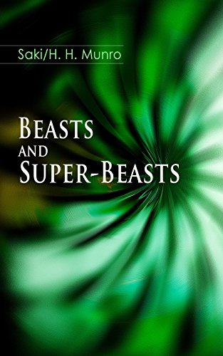 Beasts and Super-Beasts: 36 Humorous Fantasy Tales, including The She-Wolf, Laura, The Boar-Pig, The Brogue, The Hen, The Open Window, The Treasure-Ship, ... The Blind Spot, A Defensive Diamond…