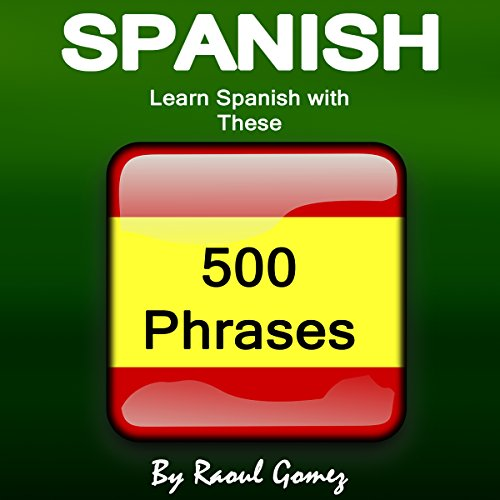 Spanish: Learn Spanish with These 500 Phrases audiobook cover art