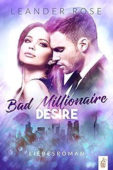 Bad Millionaire Desire: Liebesroman (German Edition) par [Leander Rose]