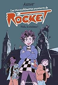 Les incroyablissimes aventures de Rocket, tome 1 : Holà, la sixième ! par Nastasia Amerikat