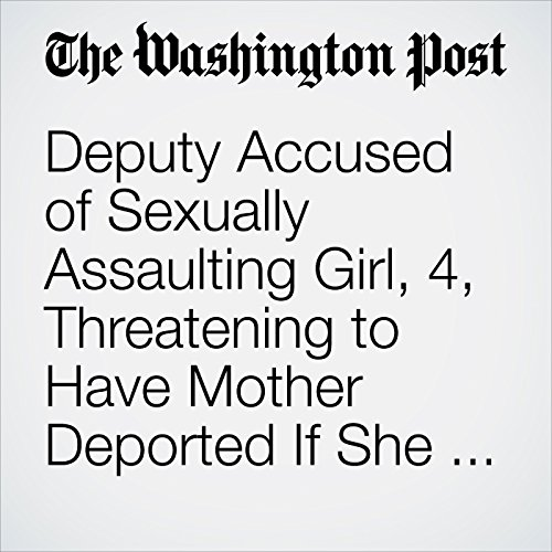 Deputy Accused of Sexually Assaulting Girl, 4, Threatening to Have Mother Deported If She Spoke up copertina