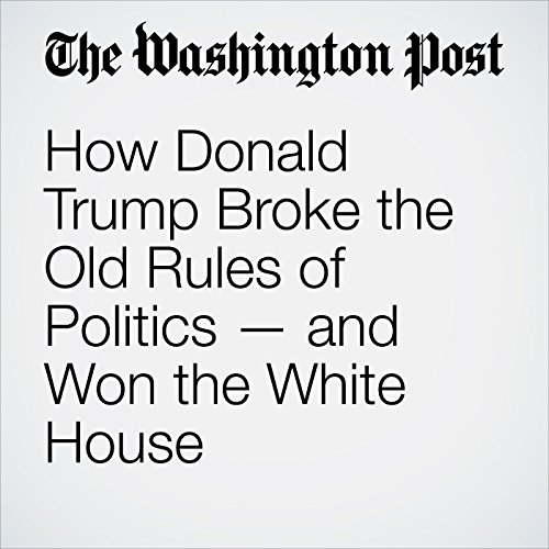 How Donald Trump Broke the Old Rules of Politics—and Won the White House cover art