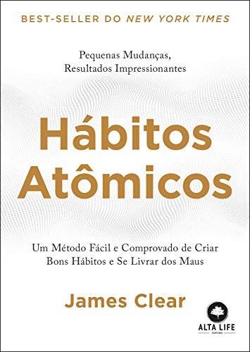 Hábitos atômicos: Um método fácil e comprovado de criar bons hábitos e se livrar dos maus