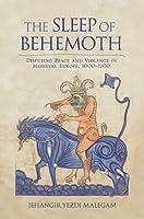The Sleep of Behemoth: Disputing Peace and Violence in Medieval Europe, 1000-1200