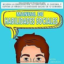 Manual de habilidades sociales: Mejora la conversación, la confianza, el carisma, y supera la timidez y la ansiedad social...