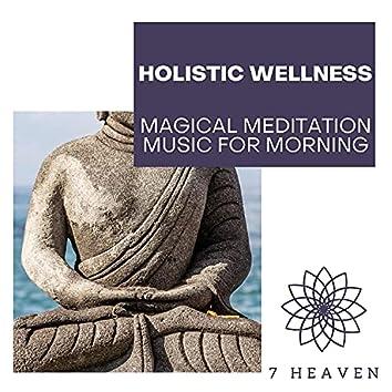 Holistic Wellness - Magical Meditation Music For Morning