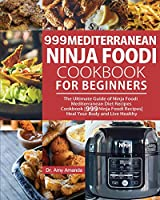 999 Mediterranean Ninja Foodi Cookbook for Beginners: The Ultimate Guide of Ninja Foodi Mediterranean Diet Recipes Cookbook-999 Ninja Foodi Recipes-Heal Your Body and Live Healthy