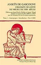 « ANSES DE GASCOGNE ». Chanson de geste du milieu du XIIIe siècle. T. I. Avant-propos - Introduction - Vers 1-13801.