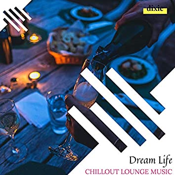 Dream Life - Chillout Lounge Music