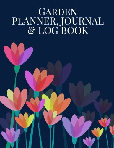 "Garden Planner, Journal & Log Book: Navy Flowers Notebook | Seasonal & Monthly Planner Checklist, Garden Grid Plan, Plant Record Pages, Project ... 8.5""x11"" PAPERBACK (Horticulture) (Volume 3)"