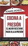Cocina a presión: El mejor recetario para olla a presión (