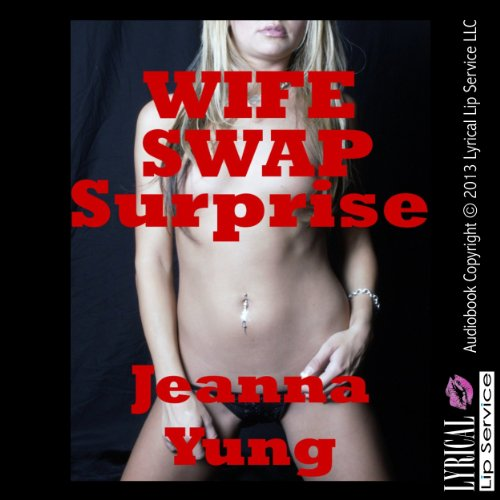 Wife Swap Surprise     A Wife Share Husband Share Erotic Short              By:                                                                                                                                 Jeanna Yung                               Narrated by:                                                                                                                                 Jennifer Saucedo                      Length: 18 mins     Not rated yet     Overall 0.0