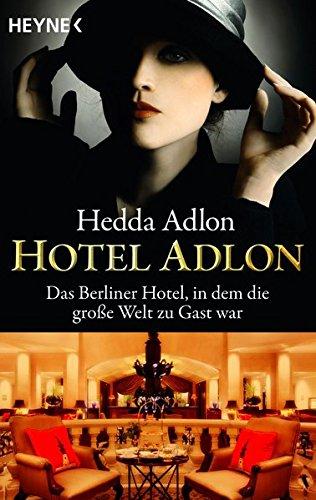 Hotel Adlon: Das Berliner Hotel, in dem die große Welt zu Gast war