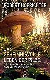 Das geheimnisvolle Leben der Pilze  - Robert Hofrichter