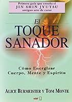 El Toque Sanador: Como Energizar Cuerpo, Mente Y Espiritu