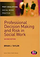 Professional Decision Making and Risk in Social Work (Post-Qualifying Social Work Practice Series)